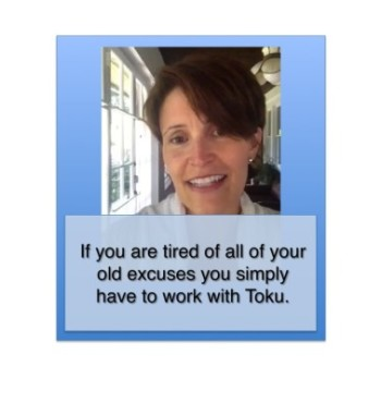 If you are tired of all of your old excuses you simply have to work with Toku.